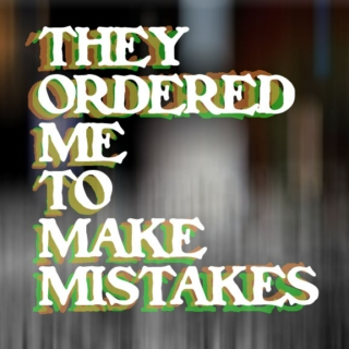They Ordered Me To Make Mistakes