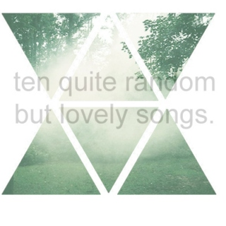 ten quite random but lovely songs.