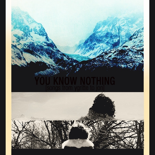 You Know Nothing (Songs from Ygritte to Jon): a Cracky & Unserious A Song of Ice & Fire Fanmix