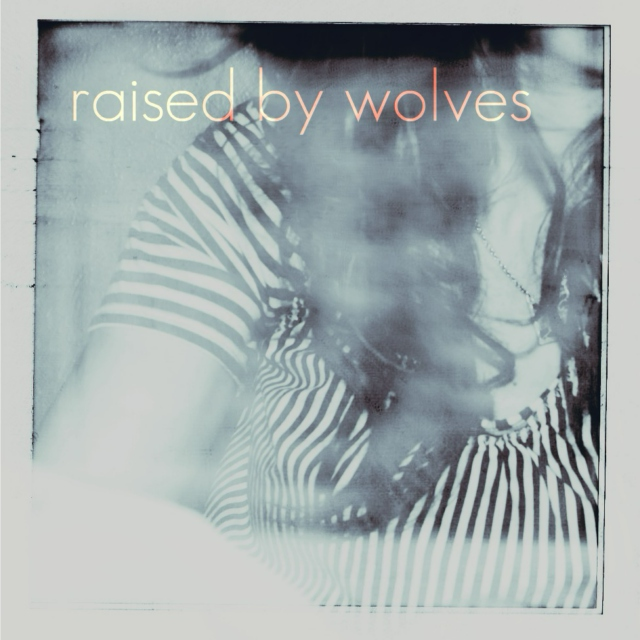 raised by wolves.
