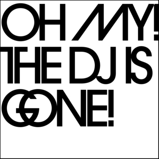Oh My! The DJ is GONE!