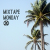Mixtape Monday 20