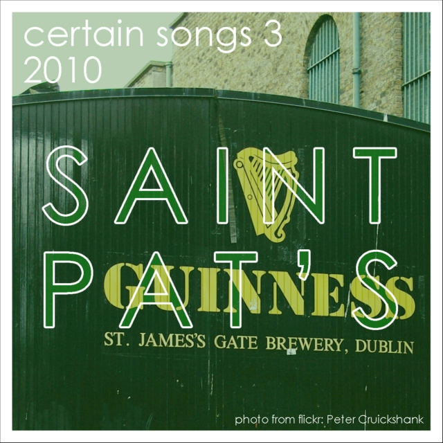 Certain Songs 3 - St. Patrick's Day, 2010. Issued 3/1/2010