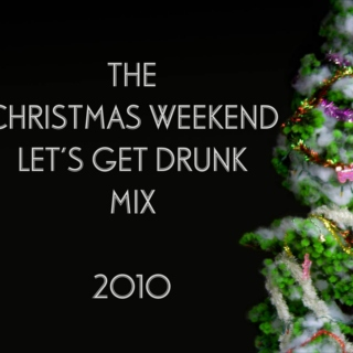 The Christmas Weekend 'Let's Get Drunk Mix 2010'