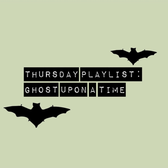 Thursday Playlist: Ghost Upon A Time