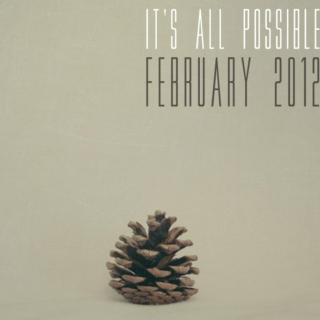It's all possible February