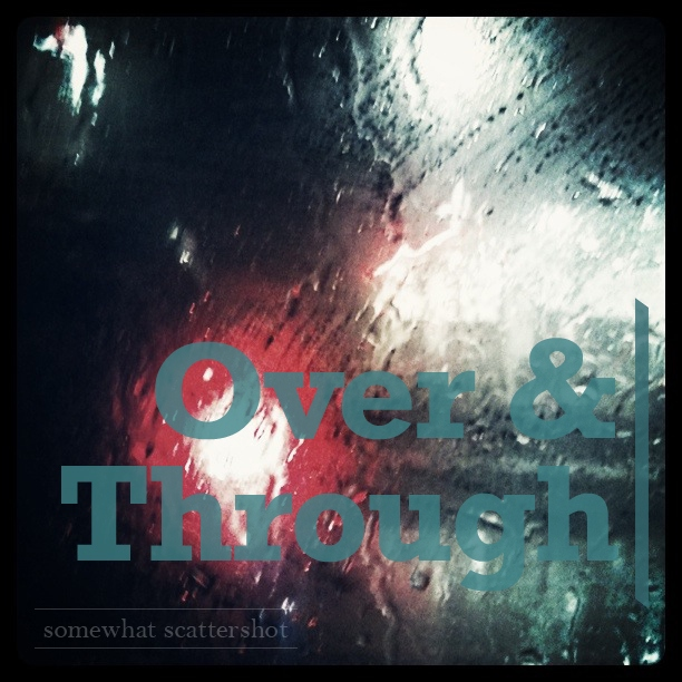 (Getting) Over & Through