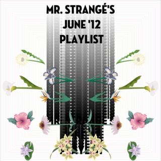 Mr. Strangé's June '12 Playlist