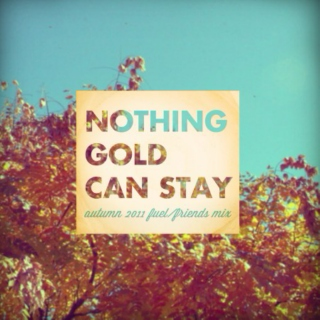 nothing gold can stay :: fuel/friends 2011 autumn mix
