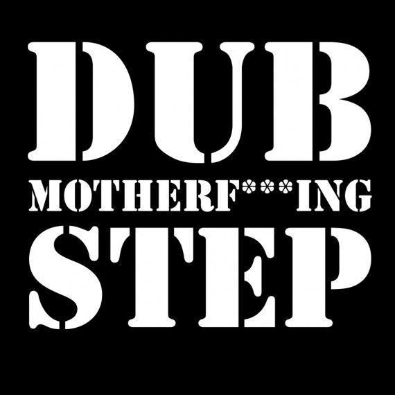 Dubstep Changed Me.