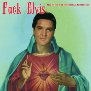 F*ck Elvis: The Music of Memphis, Tennessee