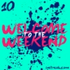 Welcome to the Weekend 10