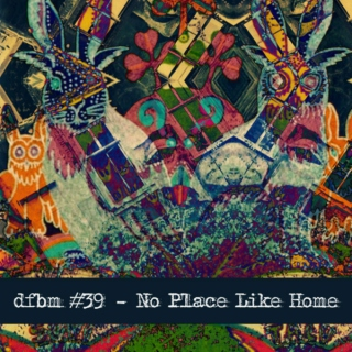 #dfbm 39 - No Place Like Home