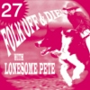 Folk Off & Cry!! with Lonesome Pete!! #27
