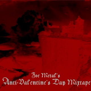 Joe Metal's Anti-Valentine's Day Mixtape