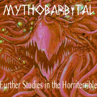 Mythobarbital: Further Studies in the Horriterrible
