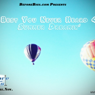 BeforeBigs.com presents: Best You Never Heard 4 - Summer Dreamin'