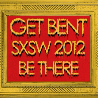 GET BENT's SXSW Preview: Wednesday, March 14