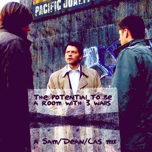the potential to be a room with three walls — a Sam/Dean/Castiel mix