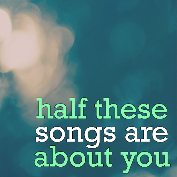 Half These Songs Are About You
