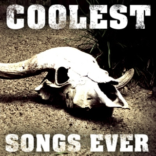 //COOLEST EVER SONGS\\