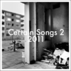Certain Songs 2, 2011 - A Soundtrack to the Apocalypse.