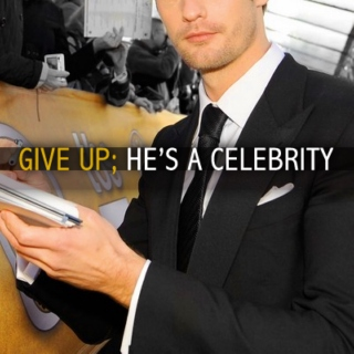 give up; he's a celebrity