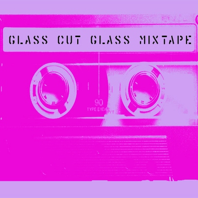 Glass Cut Glass MIXTAPE 002