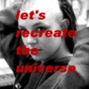 let's recreate the universe