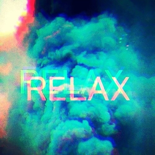 I need: to chill out..