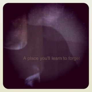 a place you'll learn to forget