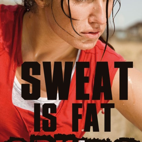Sweat is fat crying--work it off