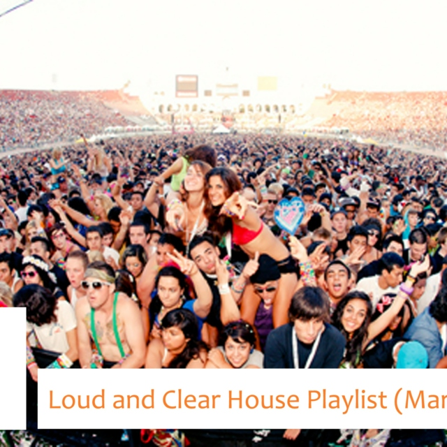 Loud and Clear March House Playlist