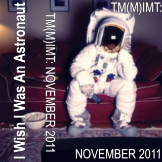 2011 November - I Wish I Was An Astronaut