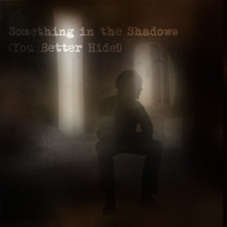 Something in the Shadows (You Better Hide!)