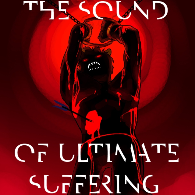 The Sound of Ultimate Suffering