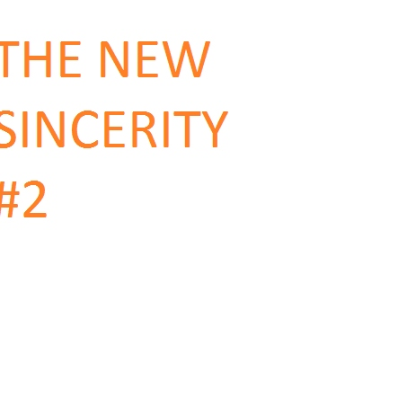 The New Sincerity #2