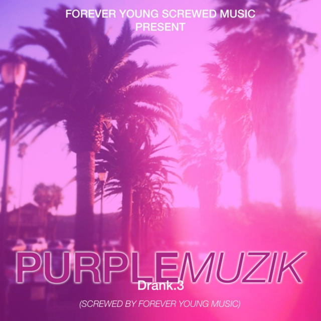 Forever Young Screwed Music Present Purple Muzik. Drank.3
