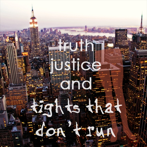 truth, justice, and tights that don't run