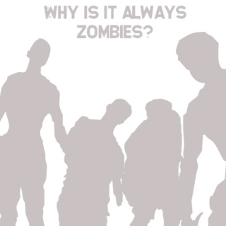 Why is it Always Zombies?
