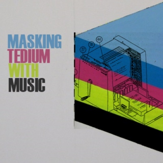 Masking Tedium With Music