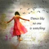 I Like to Dance Like No One is Watching.