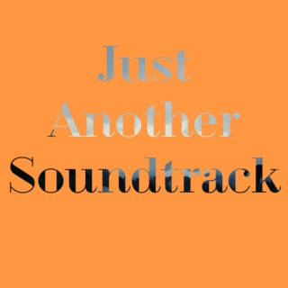 Just Another Soundtrack