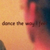 Dance the way I feel