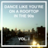 Dance Like You're On A Rooftop In The 90s