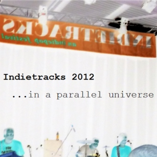 Indietracks 2012 in a parallel universe