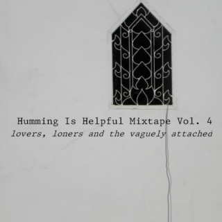 hummingishelpful's Mixtape Vol. 4: Lovers, Loners And The Vaguely Attached