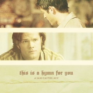 this is a hymn for you — a Sam/Castiel mix
