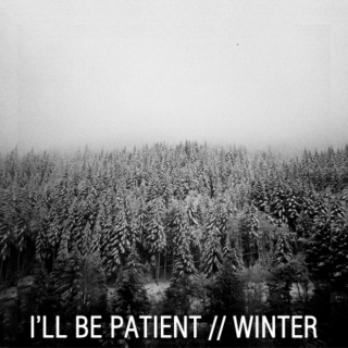 I'll be patient // Winter