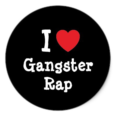 Oh My. That Sounds Like That GANGSTER Rap.